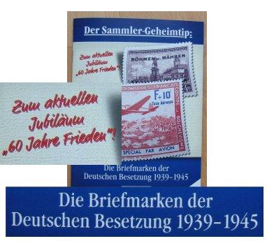 Zum aktuellen Jubiläum: 60 Jahre Frieden - Die Briefmarken der deutschen Besetzung 1939-1945